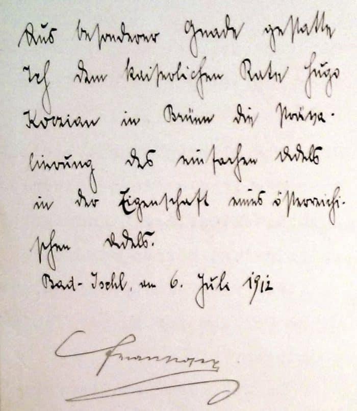 Aus besonderer Gnade gestatte ich dem kaiserlichen Rate Hugo Koczian in Brünn die Prävalierung des einfachen Adels in der Eigenschaft eines österreichischen Adels. Bad Ischl, am 6. Juli 1912